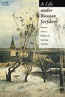 A Life Under Russian Serfdom: The Memoirs Of Savva Dmitrievich Purlevskii, 1800-1868