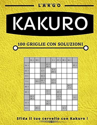 Kakuro: Kakuro Puzzle Book per adulti, Large Print, diversi livelli disponibili facile medio e difficile con soluzioni, questo gioco del cervello è ... per voi partner, figli, moglie o marito