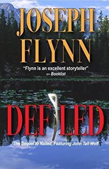 Defiled: The Sequel to Nailed Featuring John Tall Wolf (A Ron Ketchum Mystery Book 2) by [Joseph Flynn]