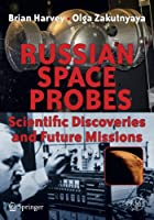 Russian Space Probes: Scientific Discoveries and Future Missions (Springer Praxis Books)