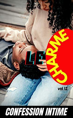 Le charme (vol 12): Confession intime, romance, secret, fantasme, plaisir, sexes entre adultes, histoires érotiques, amour (French Edition)