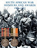 South African War Honours and Awards 1899-1902: The Officers and Men of the British Army and Navy Mentioned in Despatches