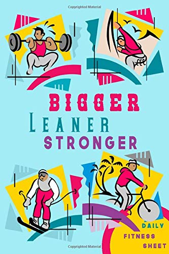bigger leaner stronger daily fitness journal sheet: fitness and sport design 120 pages 6x9 inch daily sheet notebook for you or as gift soft cover glossy finish