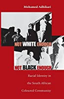 Not White Enough, Not Black Enough: Racial Identity In The South African Coloured Community (RESEARCH IN INTERNATIONAL STUDIES AFRICA SERIES)