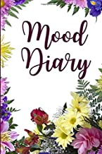 """Mood Diary: Monitor Your Emotions and General Wellbeing Journal, Keep Track of Your Depression & Anxiety Levels, Daily Mood Diary Record Notebook. ... 6""""x9"""" 120 pages. (Mental Health Log Book)"""