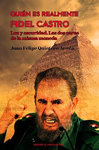 Quién es realmente Fidel Castro: Luz y oscuridad. Las dos caras de...