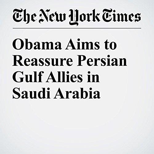 Obama Aims to Reassure Persian Gulf Allies in Saudi Arabia cover art