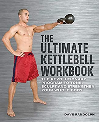 The Ultimate Kettlebells Workbook: The Revolutionary Program to Tone, Sculpt and Strengthen Your Whole Body by Ulysses Press