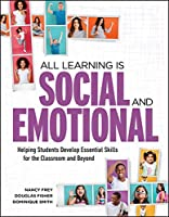 All Learning Is Social and Emotional: Helping Students Develop Essential Skills for the Classroom and Beyond