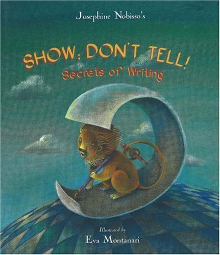 Show; Don't Tell!: Secrets of Writing by Josephine Nobisso (2004-09-01)