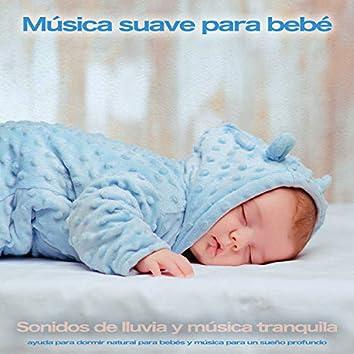 Música suave para bebé: Sonidos de lluvia y música tranquila, ayuda para dormir natural para bebés y música para un sueño profundo