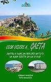 COSA VEDERE A… GAETA: Dentro e fuori dai percorsi battuti: la guida scritta da chi ci vive! (Cosa vedere a...) (Italian Edition)