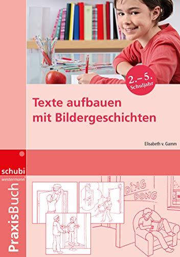Praxisbuch Bildergeschichten: Texte aufbauen mit Bildergeschichten: Praxisbuch: Ideen, Tipps und Anregungen zur Arbeit mit Bildern und ... und Bildergeschichten auf allen Schulstufen)