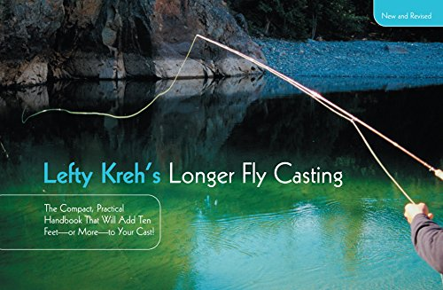 Lefty Kreh's Longer Fly Casting: The Compact, Practical Handbook That Will Add Ten Feet--Or More--To Your Cast