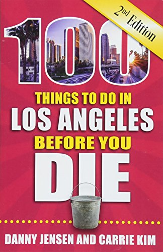 100 Things to Do in Los Angeles Before You Die, 2nd Edition (100 Things to Do Before You Die)