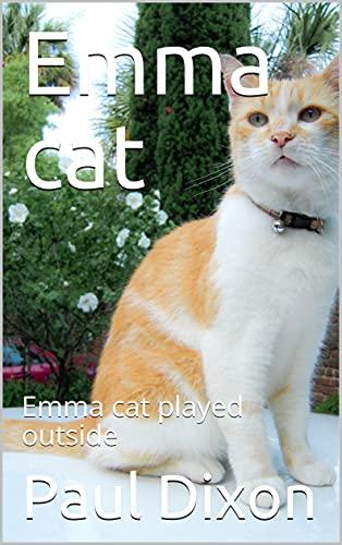 Emma cat : Emma cat played outside (English Edition)