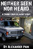 Neither Seen nor Heard: A Zombie Complex Short Story