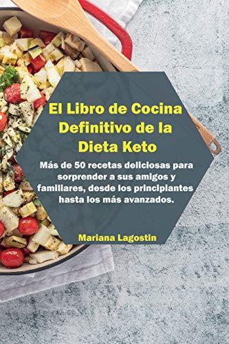 El Libro de Cocina Definitivo de la Dieta Keto: Recetas rápidas y fáciles para sanar su cuerpo y perder peso rápidamente en sencillos pasos. Más de 50 ... desde los principiantes hasta los más avan