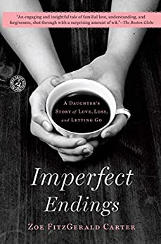 Imperfect Endings: A Daughter's Tale of Life and Death by [Zoe FitzGerald Carter]