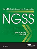 The Nsta Quick-Reference Guide to the Ngss, Elementary School (The NSTA Quick Reference Guides to the NGSS)