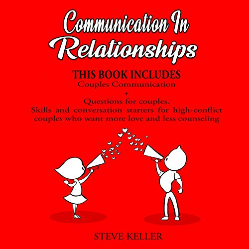 Communication in Relationships: Couples Communication + Questions for Couples: Skills and Conversation Starters for High-...