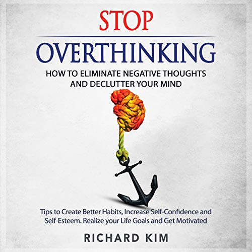 Stop Overthinking: How to Eliminate Negative Thoughts and Declutter Your Mind cover art