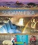 Bildband 100 Highlights Südamerika. Alle Ziele, die Sie gesehen haben sollten. Argentinien, Brasilien, Chile, Peru - Tipps und Bilder zu den schönsten Reisezielen in einem Reise-Bildband Südamerika.