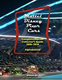 Mattel Disney Pixar CARS: Complete Diecast Collector's Guide 2006 to 2020