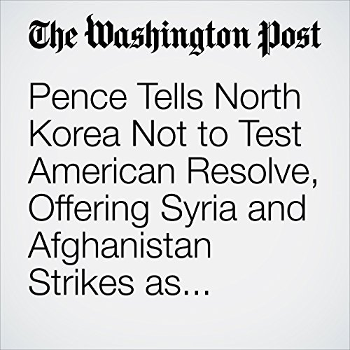 Pence Tells North Korea Not to Test American Resolve, Offering Syria and Afghanistan Strikes as Examples audiobook cover art
