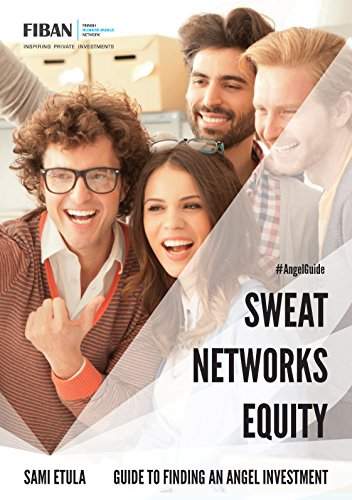 Sweat, Networks, Equity - Guide to Finding an Angel Investment (English Edition)