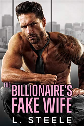The Billionaire's Fake Wife by L Steele