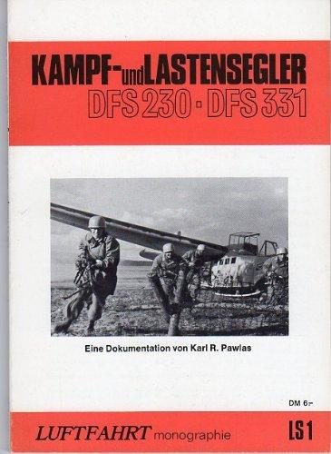 Luftfahrt-Monographie ; LS 1 Kampf- und Lastensegler : DFS 230, DFS 331; eine Dokumentation