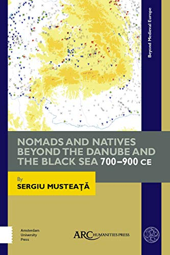 Price comparison product image Nomads and Natives beyond the Danube and the Black Sea: 700-900 CE (Black Sea World) (Beyond Medieval Europe)