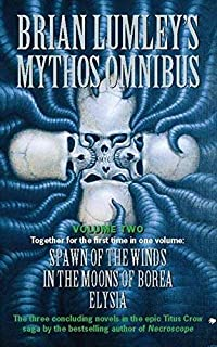 Brian Lumley's Mythos Omnibus II: Spawn of the Winds, In the Moons of Borea, Elysia v. 2 by Brian Lumley (1997-06-30)