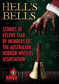 Hell's Bells: Stories of Festive Fear by members of the Australian Horror Writers Association by [Australian Horror Writers Association Members, Martin Livings, Gerry Huntman, David Schembri, Jason Nahrung, Alan Baxter, Bernie Rutkay, Greg Chapman, Mark Smith-Briggs, Cameron Trost, Neil C. Cladingboel]