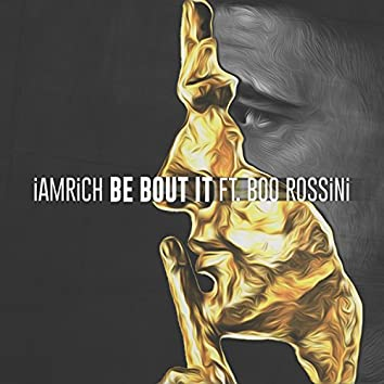 Be Bout It (feat. Boo Rossini)