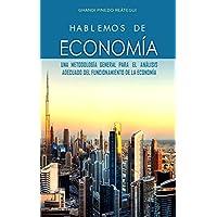 HABLEMOS DE ECONOMÍA, Una metodología general para el análisis adecuado del funcionamiento de la economía