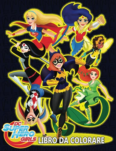 DC Superhero Girls Libro Da Colorare: Libri da colorare non ufficiali di alta qualità, 90+ illustrazioni di alta qualità di DDC Superhero Girls ... Girls rilassanti libri da colorare per adulti