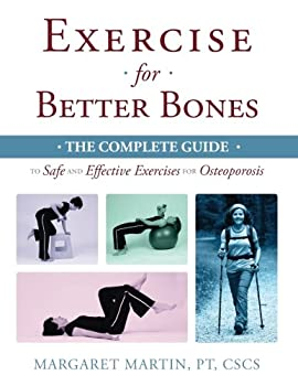 Exercise for Better Bones  The Complete Guide to Safe and Effective Exercises for Osteoporosis