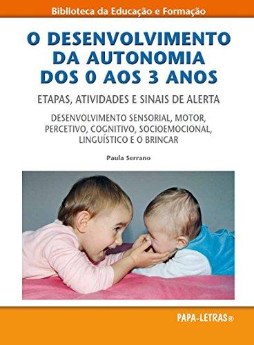 O Desenvolvimento da Autonomia dos 0 aos 3 Anos. Etapas, Atividades e Sinais de Alerta