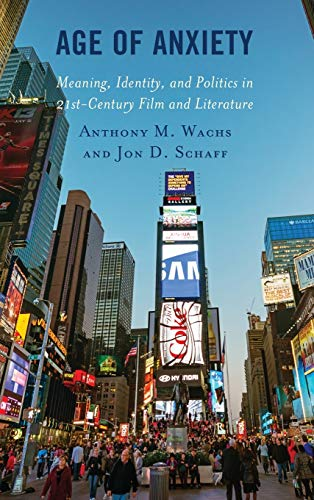 Age of Anxiety: Meaning, Identity, and Politics in 21st-Century Film and Literature (Politics, Literature, & Film)