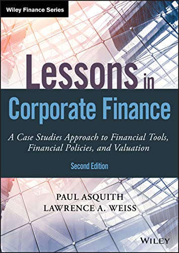 Compare Textbook Prices for Lessons in Corporate Finance: A Case Studies Approach to Financial Tools, Financial Policies, and Valuation Wiley Finance 2 Edition ISBN 9781119537830 by Asquith, Paul,Weiss, Lawrence A.