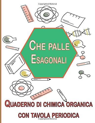 Che Palle Esagonali | Quaderno Chimica Organica con Tavola Periodica |