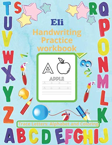 Eli handwriting practice workbook: personalized name trace letters alphabet and coloring Homeschooling worksheets book Activities for Pre-schoolers ... Kids Ages 3-5 80 Pages Large size 8.5x11.