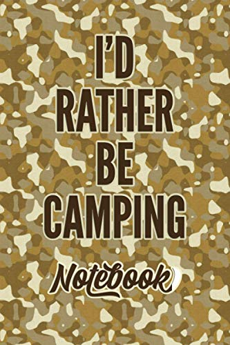 I'd Rather Be Camping Notebook Camo Design: Camping Journal. A Notebook for...