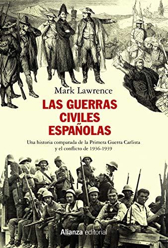 Las guerras civiles españolas: Una historia comparada de la Primera Guerra Carlista y el conflicto de 1936-1939 (Alianza Ensayo)