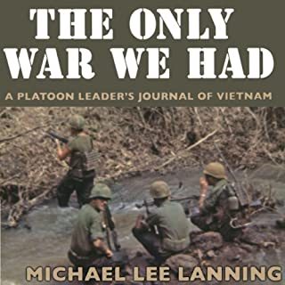 The Only War We Had     A Platoon Leader's Journal of Vietnam              By:                                                                                                                                 Col. Michael Lee Lanning Lt. Col. (Ret)                               Narrated by:                                                                                                                                 Alexander MacDonald                      Length: 9 hrs and 35 mins     13 ratings     Overall 4.5