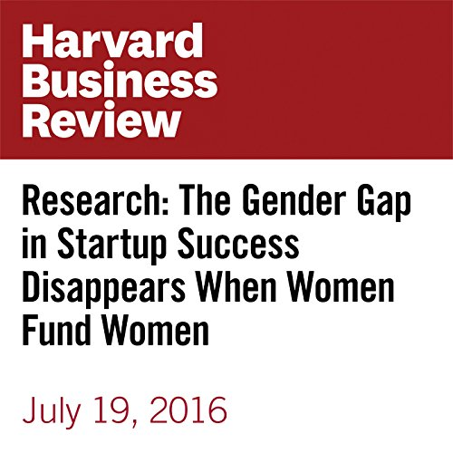 『Research: The Gender Gap in Startup Success Disappears When Women Fund Women』のカバーアート