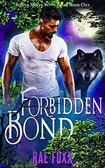 Forbidden Bond: A Paranormal Shifter Romance (Silver Moon Wolf Pack Book 1) by [Rae Foxx]