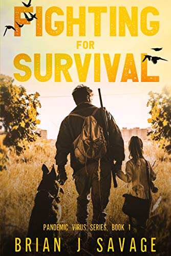 FIGHTING FOR SURVIVAL: It's no longer about the virus, it's how to SURVIVE afterwards. (Pandemic Virus Series Book 1) by [Brian J Savage]